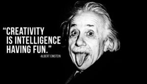 """Creativity is intelligence having fun."" — Albert Einstein"