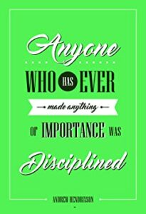 "Anyone who has ever made anything of importance was disciplined."" — Andrew Hendrixson"