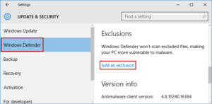 ". Click ""Windows Defender"". Then click ""Add an exclusion"" in Exclusions."