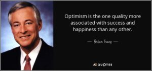 "Optimism is the one quality more associated with success and happiness than any other."" — Brian Tracy"
